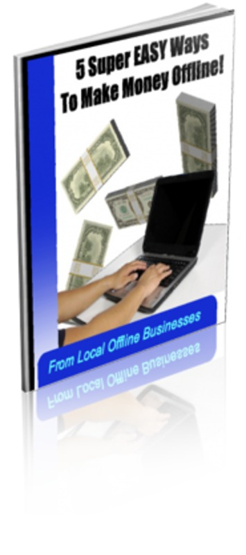 Product picture 5 SUPER EASY WAYS TO MAKE MONEY OFFLINE!